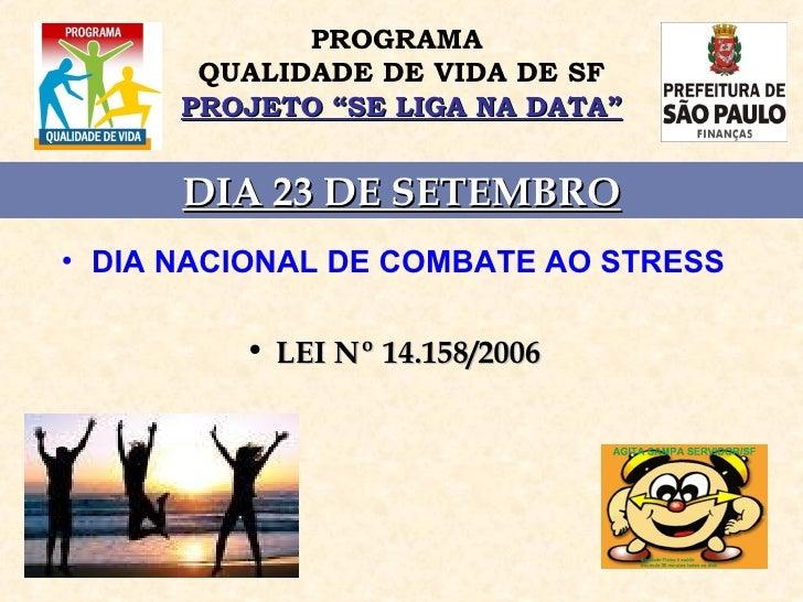 <ul><li>DIA NACIONAL DE COMBATE AO STRESS </li></ul><ul><li>LEI Nº 14.158/2006 </li></ul>DIA 23 DE SETEMBRO PROGRAMA  QUAL...