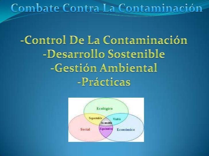 El término control de contaminación es usado en gestión ambiental. Y significa control delas emisiones y efluentes que se ...