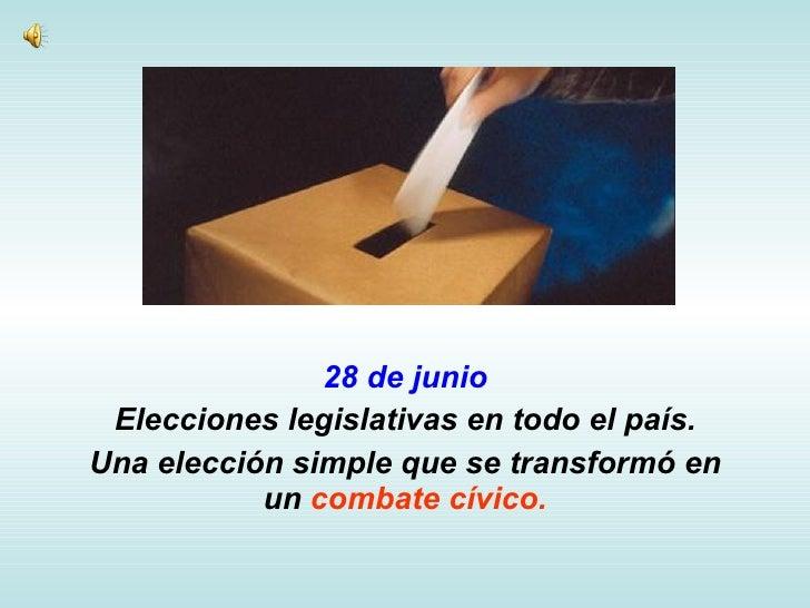28 de junio Elecciones legislativas en todo el país. Una elección simple que se transformó en un  combate cívico.
