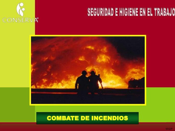 SEGURIDAD E HIGIENE EN EL TRABAJO<br />COMBATE DE INCENDIOS<br />MGJP<br />