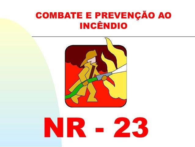 COMBATE E PREVENÇÃO AO INCÊNDIO NR - 23