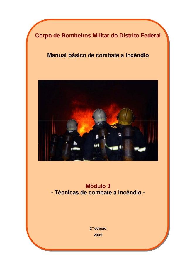 Corpo de Bombeiros Militar do Distrito Federal Manual básico de combate a incêndio Módulo 3 - Técnicas de combate a incênd...