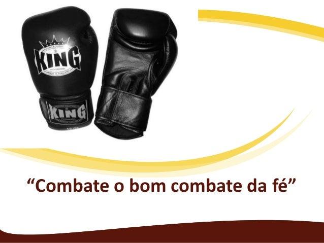"""""""Combate o bom combate da fé"""""""