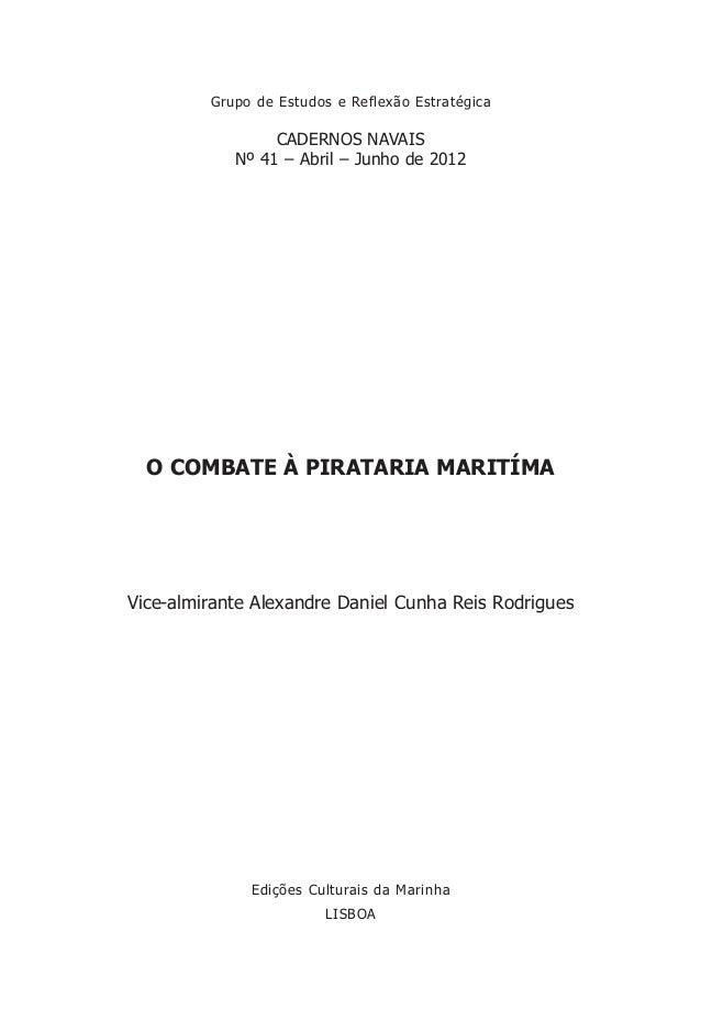 CADERNOS NAVAIS Nº 41 – Abril – Junho de 2012 Edições Culturais da Marinha LISBOA O COMBATE À PIRATARIA MARITÍMA Vice-almi...
