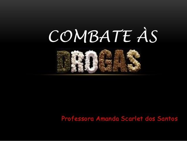 COMBATE ÀS  Professora Amanda Scarlet dos Santos