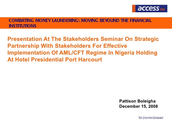 COMBATING MONEY LAUNDERING: MOVING BEYOUND THE FINANCIALINSTITUTIONSPresentation At The Stakeholders Seminar On StrategicP...