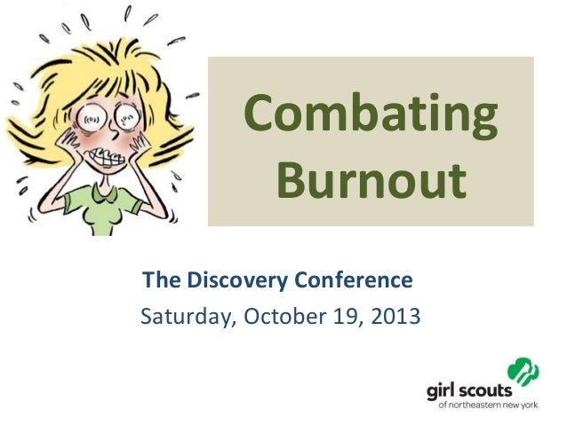 Combating Burnout The Discovery Conference Saturday, October 19, 2013