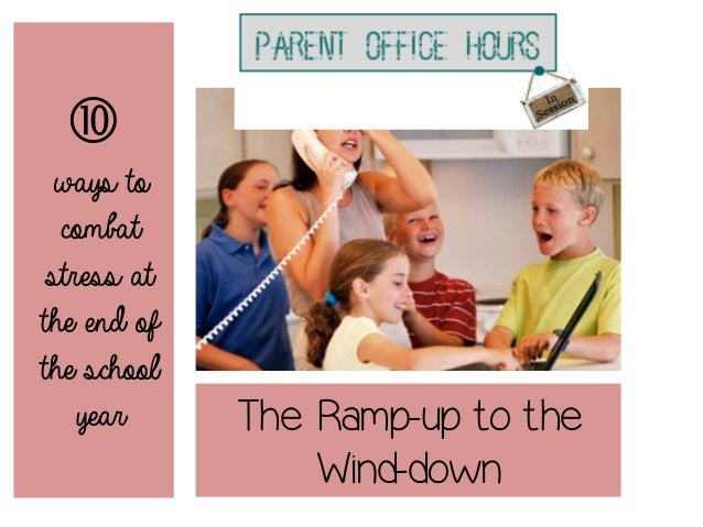 The Ramp-up to theWind-downways tocombatstress atthe end ofthe schoolyear