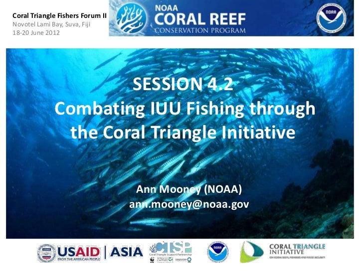 Coral Triangle Fishers Forum IINovotel Lami Bay, Suva, Fiji18-20 June 2012                       SESSION 4.2              ...