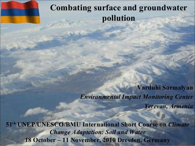 Combating surface and groundwater pollution Varduhi Surmalyan Environmental Impact Monitoring Center Yerevan, Armenia 51th...