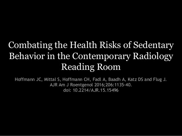 Combating the Health Risks of Sedentary Behavior in the Contemporary Radiology Reading Room Hoffmann JC, Mittal S, Hoffman...