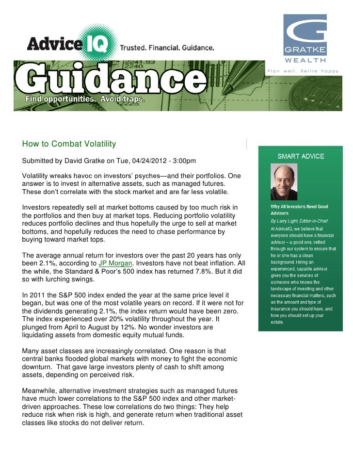 How to Combat VolatilitySubmitted by David Gratke on Tue, 04/24/2012 - 3:00pmVolatility wreaks havoc on investors' psyches...