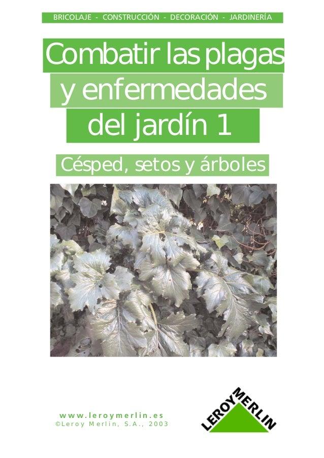 BRICOLAJE - CONSTRUCCIÓN - DECORACIÓN - JARDINERÍA  Combatir las plagas y enfermedades del jardín 1 Césped, setos y árbole...