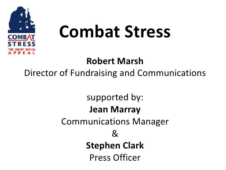 Combat Stress               Robert MarshDirector of Fundraising and Communications            supported by:             Je...