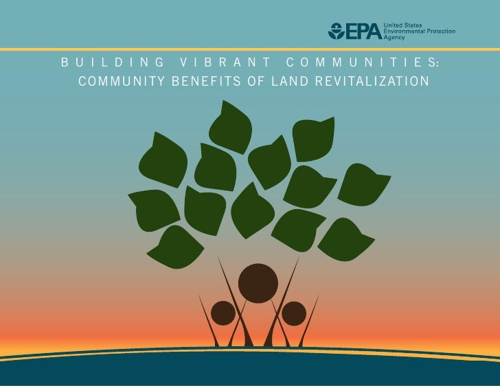 B U I L D I N G   V I B R A N T   C O M M U N I T I E S:  COMMUNITY BENEFITS OF LAND REVITALIZATION                       ...