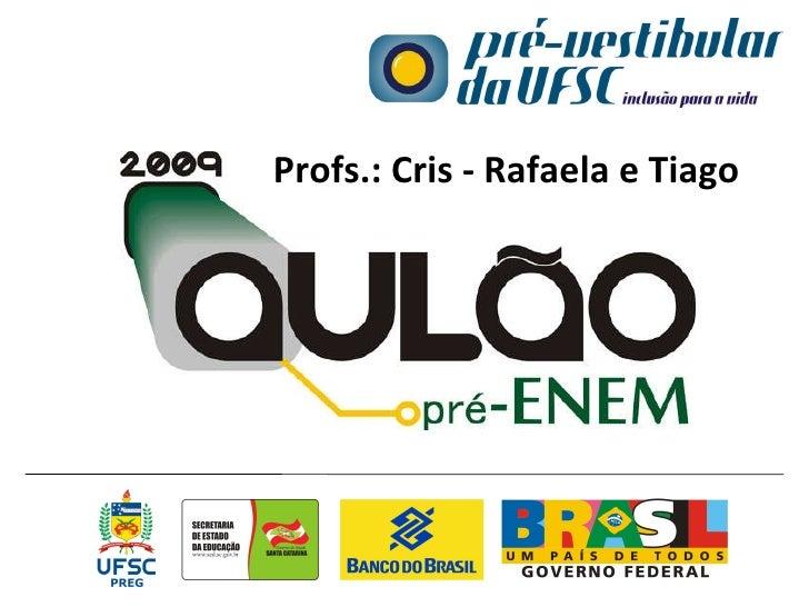 Profs.: Cris - Rafaela e Tiago