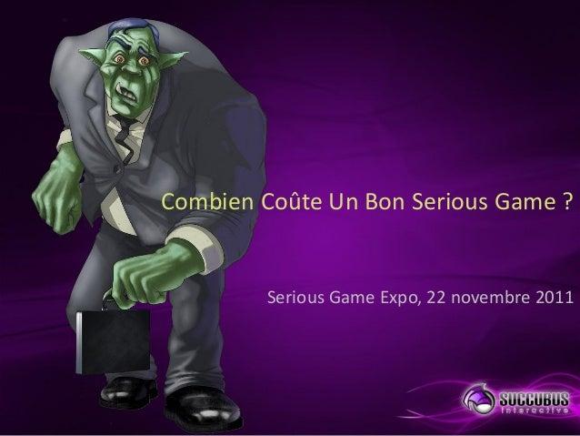 Combien Coûte Un Bon Serious Game ? Serious Game Expo, 22 novembre 2011