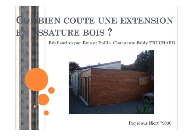 COMBIEN COUTE UNE EXTENSION EN OSSATURE BOIS ? Réalisation par Bois et Paille Charpente Eddy FRUCHARD  Projet sur Niort 79...