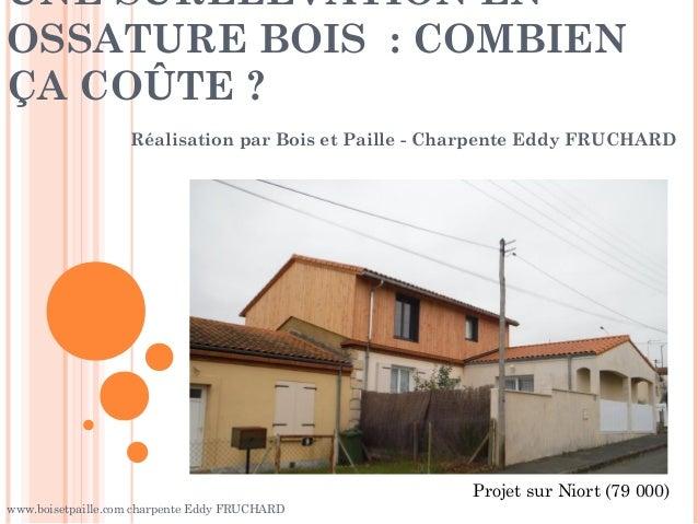 UNE SURÉLÉVATION EN OSSATURE BOIS : COMBIEN ÇA COÛTE ? Réalisation par Bois et Paille - Charpente Eddy FRUCHARD Projet sur...