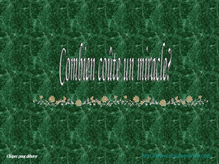 Combien coûte un miracle? Cliquez pour débuter http:// www.chezserenite.com