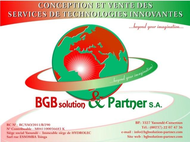 BGB SOLUTION & PARTNERS SA Est une entreprise spécialisée dans la conception, le développement et la réalisation des solut...