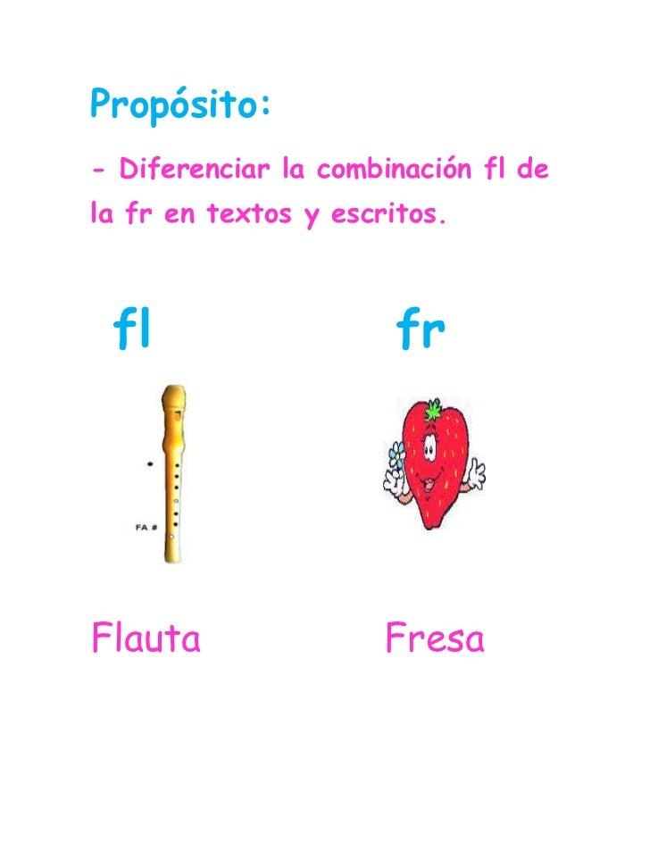 Propósito:<br />- Diferenciar la combinación fl de la fr en textos y escritos.<br />903821064048 fl           fr<br />3502...