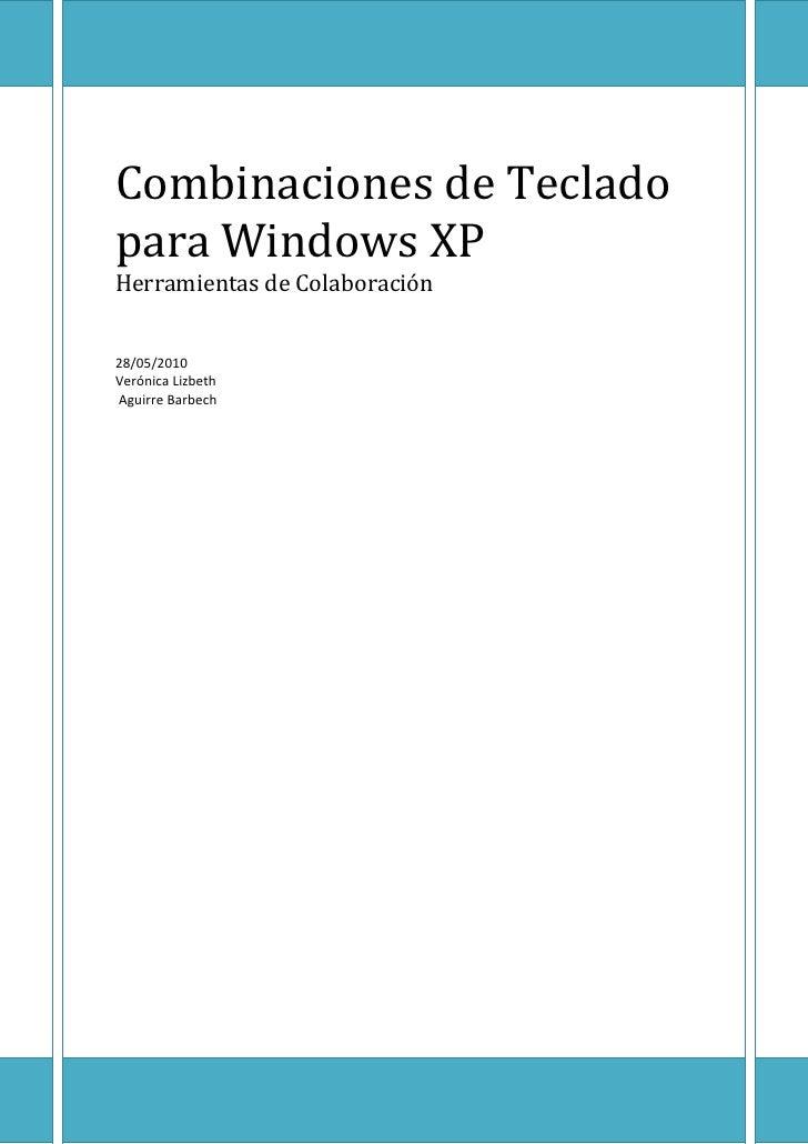 Combinaciones de Teclado para Windows XP Herramientas de Colaboración   28/05/2010 Verónica Lizbeth Aguirre Barbech
