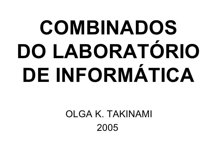 COMBINADOS DO LABORATÓRIO DE INFORMÁTICA OLGA K. TAKINAMI 2005