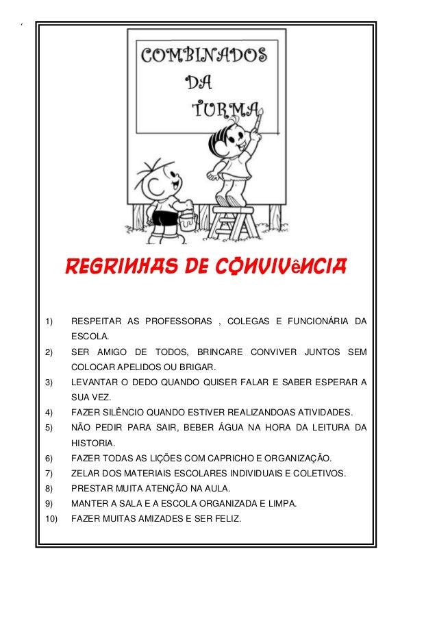 'Regrinhas de convivência1) RESPEITAR AS PROFESSORAS , COLEGAS E FUNCIONÁRIA DAESCOLA.2) SER AMIGO DE TODOS, BRINCARE CONV...