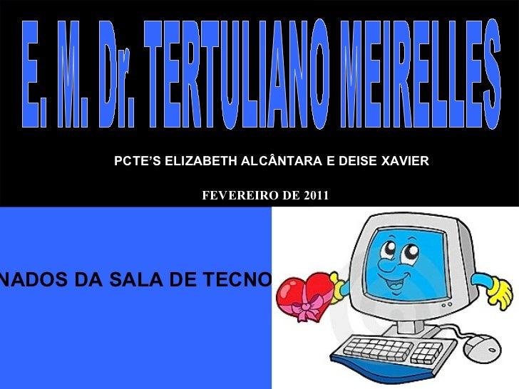 FEVEREIRO DE 2011 <ul>PCTE'S ELIZABETH ALCÂNTARA E DEISE XAVIER </ul><ul>COMBINADOS DA SALA DE TECNOLOGIA </ul>