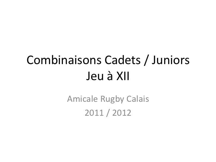 Combinaisons Cadets / Juniors          Jeu à XII       Amicale Rugby Calais           2011 / 2012