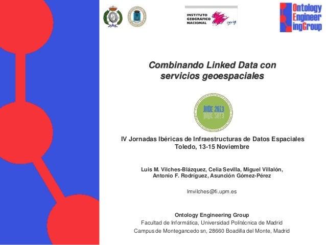 Combinando Linked Data con servicios geoespaciales  IV Jornadas Ibéricas de Infraestructuras de Datos Espaciales Toledo, 1...