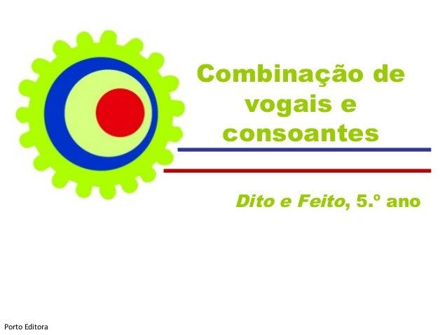 Combinação de vogais e consoantes Dito e Feito, 5.º ano Porto Editora