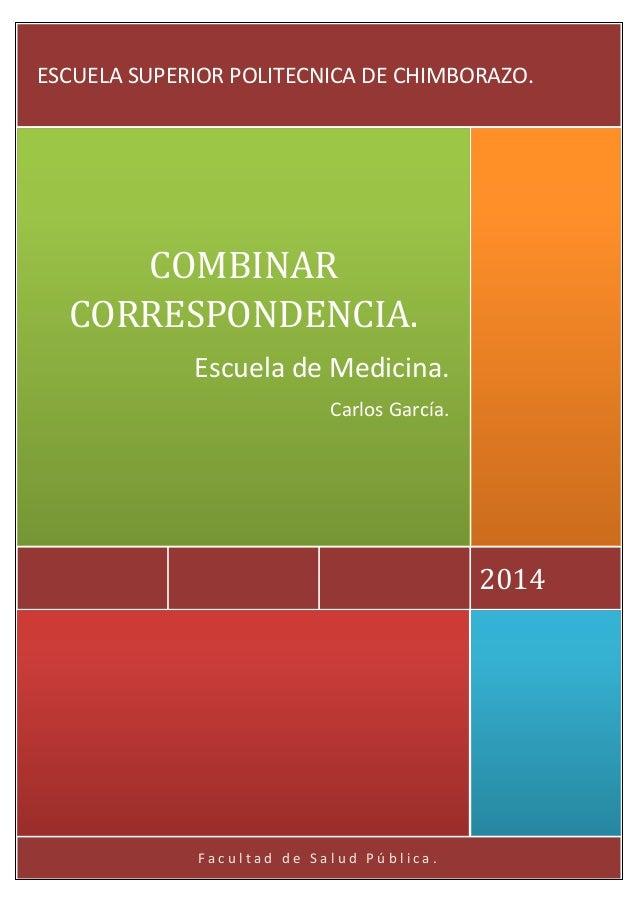 ESCUELA SUPERIOR POLITECNICA DE CHIMBORAZO.  COMBINAR CORRESPONDENCIA. Escuela de Medicina. Carlos García.  2014  Facultad...