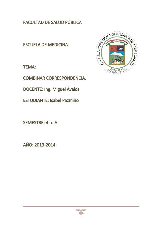 FACULTAD DE SALUD PÚBLICA  ESCUELA DE MEDICINA  TEMA: COMBINAR CORRESPONDENCIA. DOCENTE: Ing. Miguel Ávalos ESTUDIANTE: Is...