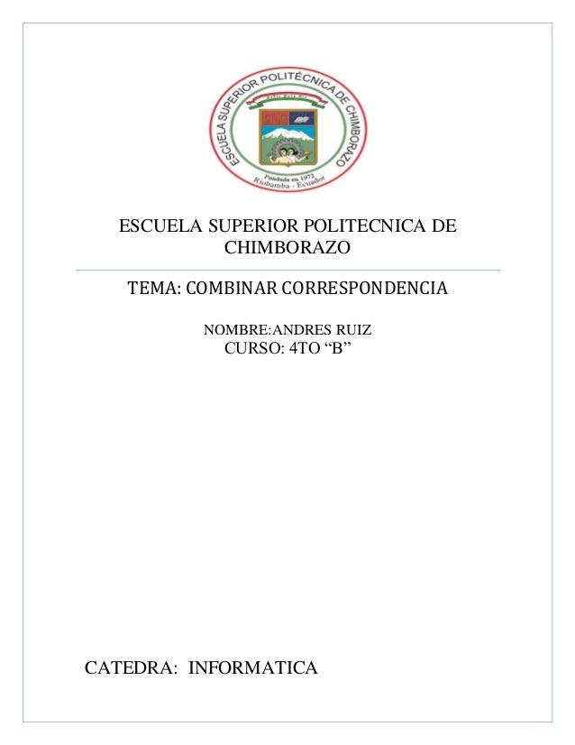 """ESCUELA SUPERIOR POLITECNICA DE CHIMBORAZO TEMA: COMBINAR CORRESPONDENCIA NOMBRE:ANDRES RUIZ  CURSO: 4TO """"B""""  CATEDRA: INF..."""