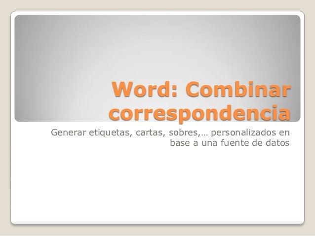 Word: Combinar            correspondenciaGenerar etiquetas, cartas, sobres,… personalizados en                           b...