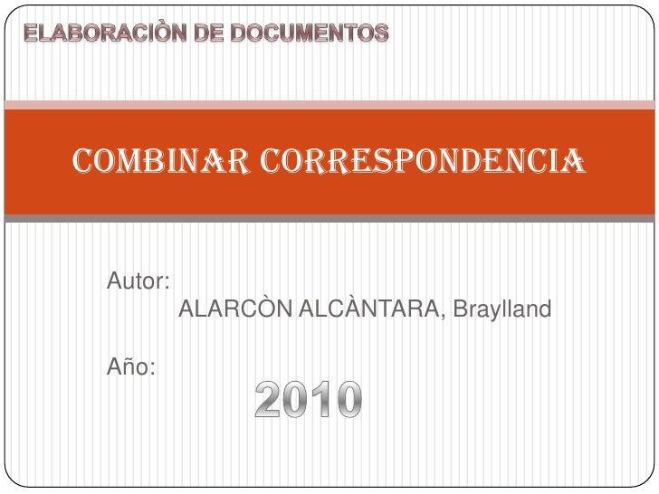 Autor:           ALARCÒN ALCÀNTARA, BrayllandAño:<br />COMBINAR CORRESPONDENCIA<br />ELABORACIÒN DE DOCUMENTOS<br />2010<b...