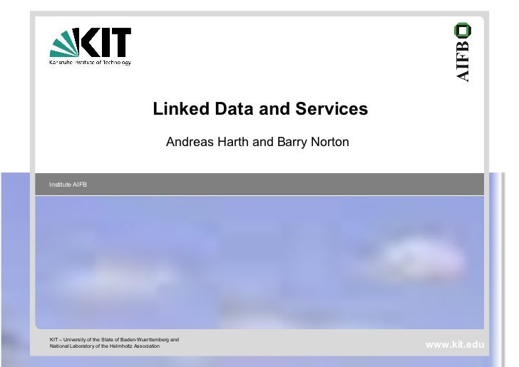 Linked Data and Services                                                 Andreas Harth and Barry NortonInstitute AIFBKIT –...