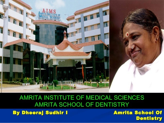 AMRITA INSTITUTE OF MEDICAL SCIENCESAMRITA SCHOOL OF DENTISTRYBy Dheeraj Sudhir I Amrita School OfBy Dheeraj Sudhir I Amri...