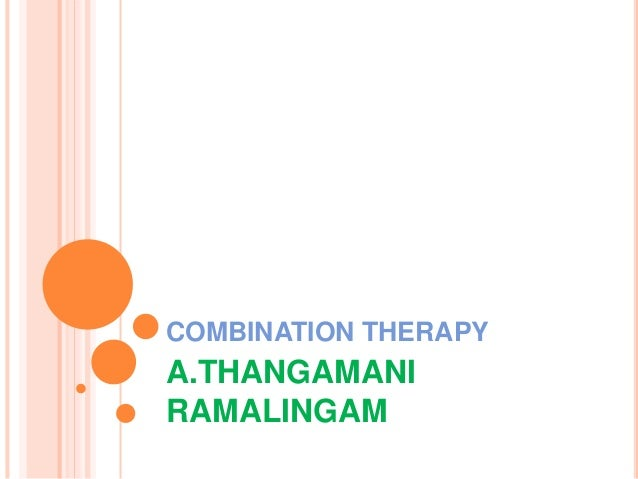 COMBINATION THERAPY A.THANGAMANI RAMALINGAM