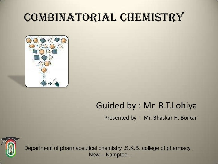 Combinatorial chemistry                            Guided by : Mr. R.T.Lohiya                                Presented by ...