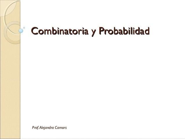 Combinatoria y ProbabilidadCombinatoria y Probabilidad Prof.Alejandra Camors