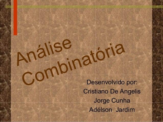á li se óriaA n         in at   o m    b C         Desenvolvido por:          Cristiano De Angelis              Jorge Cunh...