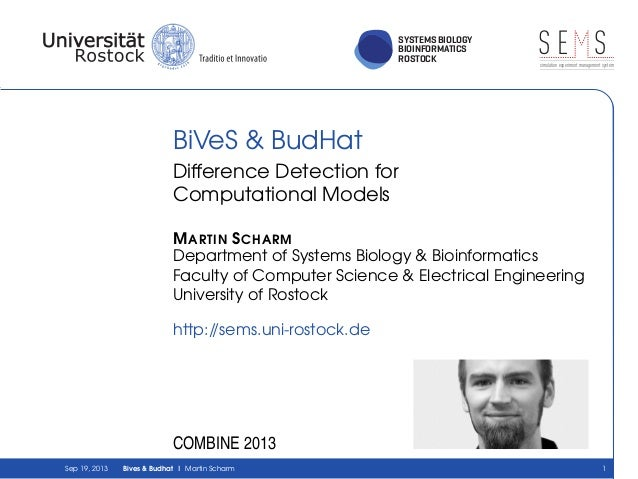 SYSTEMS BIOLOGY BIOINFORMATICS ROSTOCK S E Ssimulation experiment management system BiVeS & BudHat Difference Detection fo...