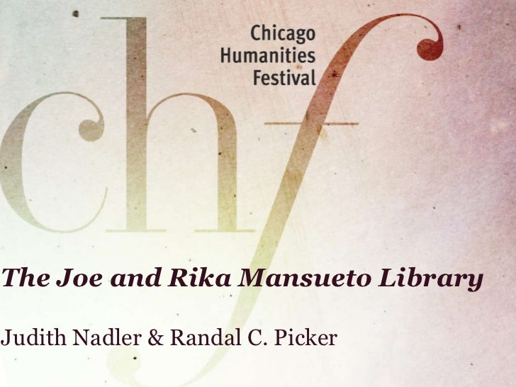 The Joe and Rika Mansueto Library Judith Nadler & Randal C. Picker