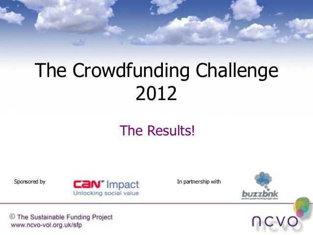 The Crowdfunding Challenge                 2012                The Results!Sponsored by             In partnership with