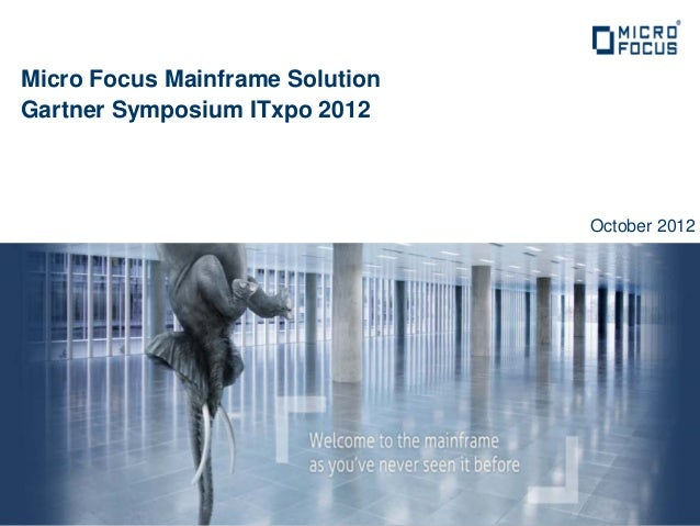 Micro Focus Mainframe SolutionGartner Symposium ITxpo 2012                                 October 2012