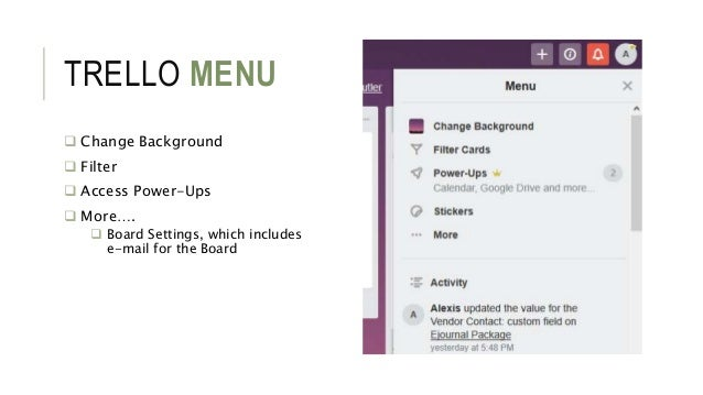 TRELLO MENU  Change Background  Filter  Access Power-Ups  More….  Board Settings, which includes e-mail for the Board