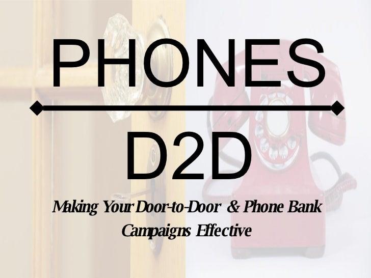 D2D Making Your Door-to-Door  &  Phone Bank Campaigns Effective PHONES